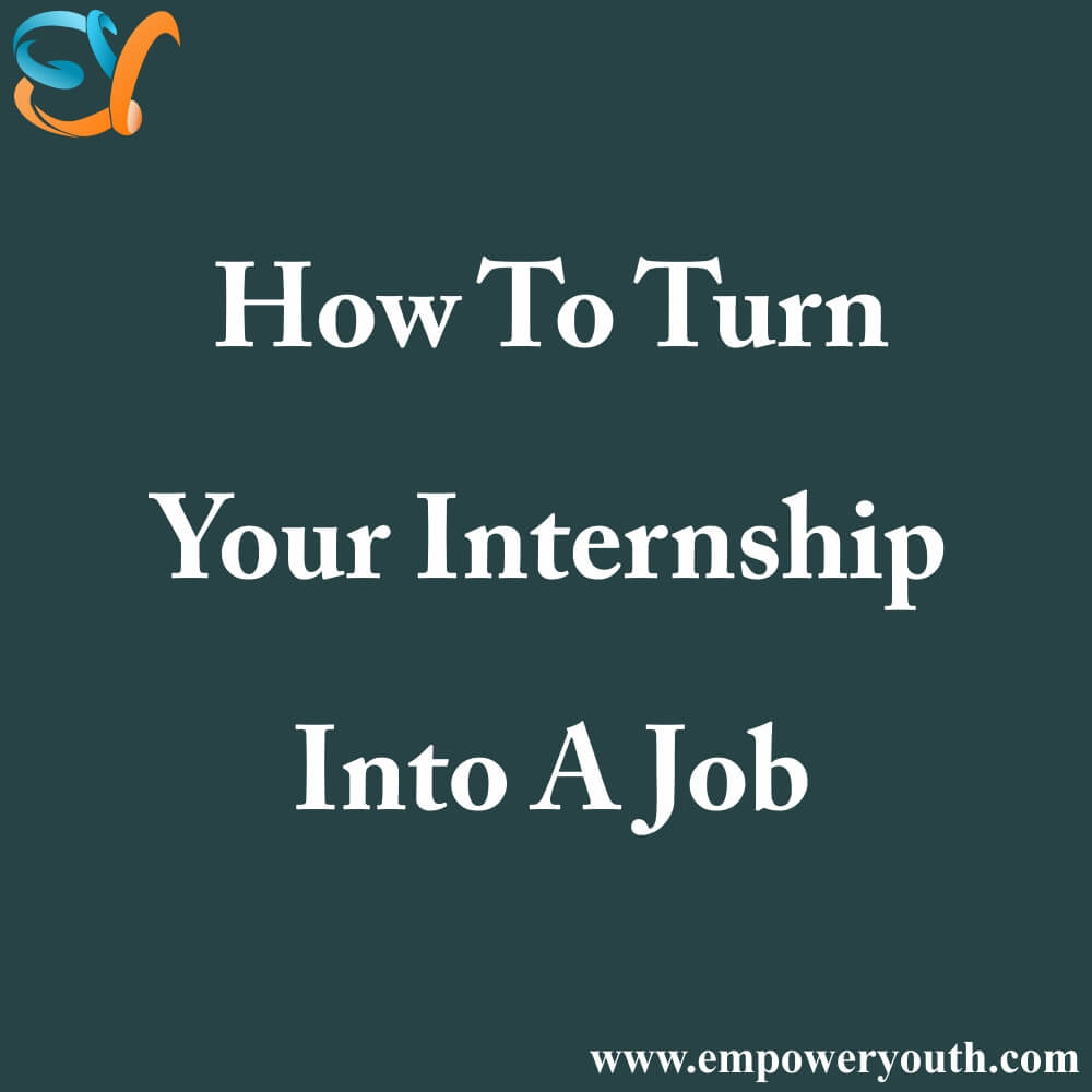 How To Turn Your Internship Into a Job.