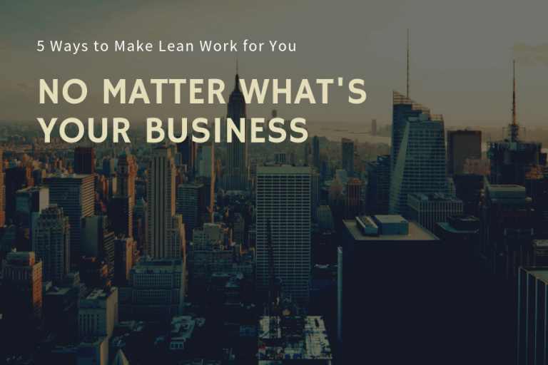 5 Ways to Make Lean Work for You – No Matter What's Your Business